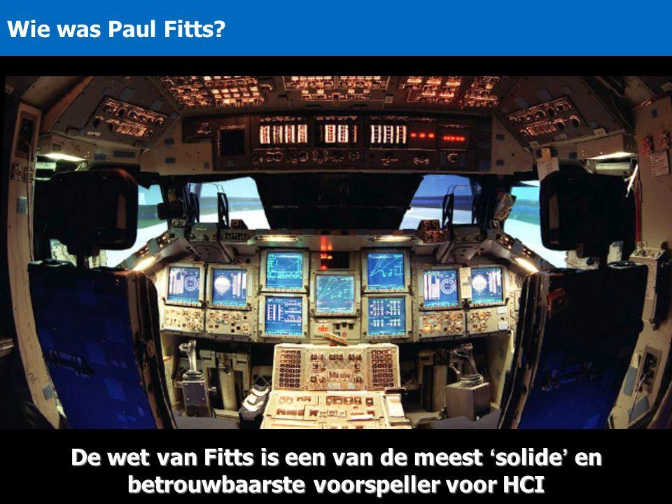 Wie was Paul Fitts? De wet van Fitts is een van de meest 'solide' en betrouwbaarste voorspeller voor HCI
