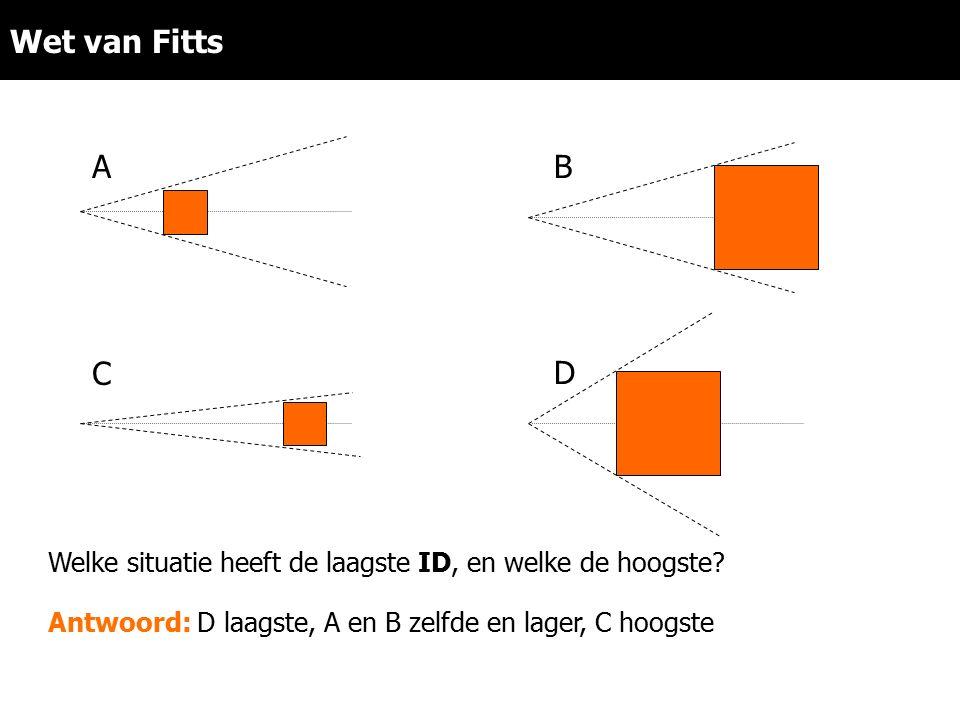 Wet van Fitts Welke situatie heeft de laagste ID, en welke de hoogste? AB C Antwoord: D laagste, A en B zelfde en lager, C hoogste D