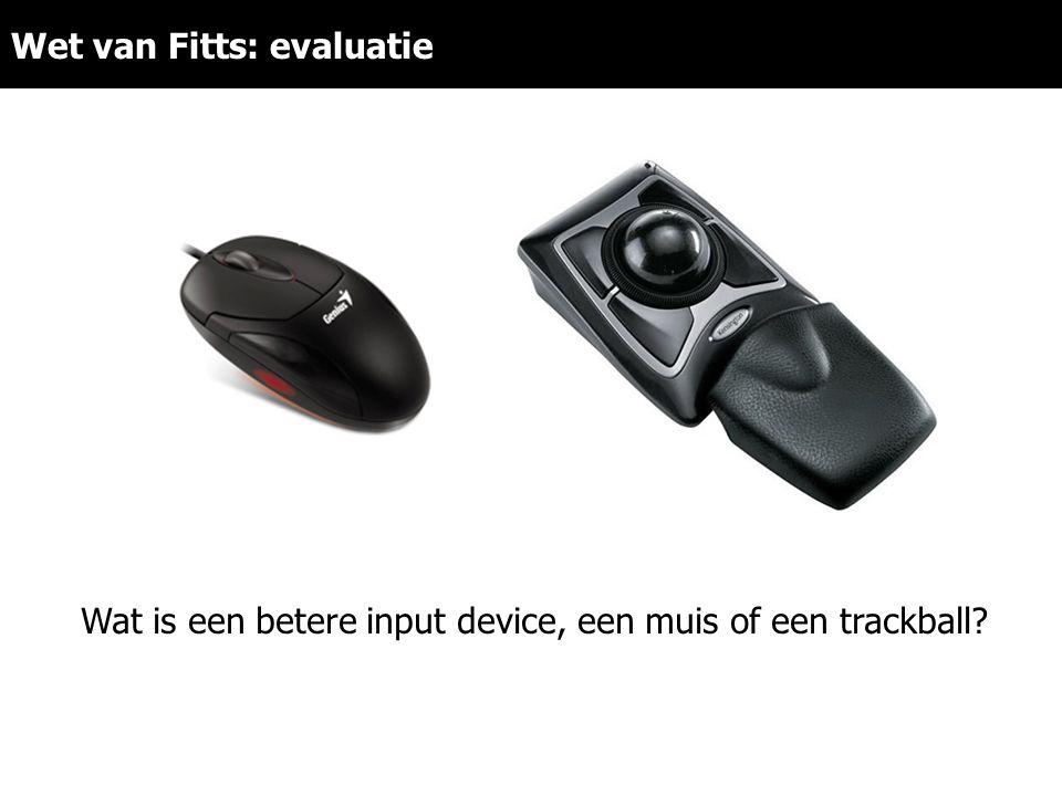 Wet van Fitts: evaluatie Wat is een betere input device, een muis of een trackball?