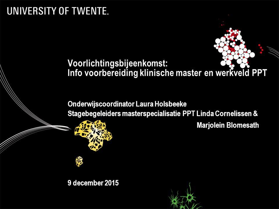 1 Voorlichtingsbijeenkomst: Info voorbereiding klinische master en werkveld PPT Onderwijscoordinator Laura Holsbeeke Stagebegeleiders masterspecialisa