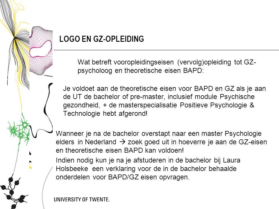 LOGO EN GZ-OPLEIDING Wat betreft vooropleidingseisen (vervolg)opleiding tot GZ- psycholoog en theoretische eisen BAPD: Je voldoet aan de theoretische