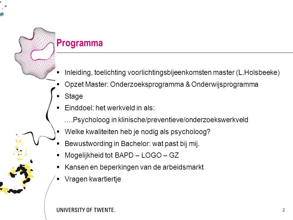 Programma  Inleiding, toelichting voorlichtingsbijeenkomsten master (L.Holsbeeke)  Opzet Master: Onderzoeksprogramma & Onderwijsprogramma  Stage 