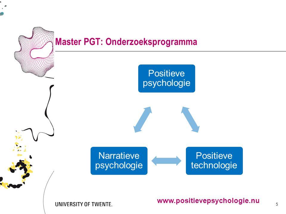 Master PGT: Onderzoeksprogramma Positieve psychologie Positieve technologie Narratieve psychologie 5 www.positievepsychologie.nu