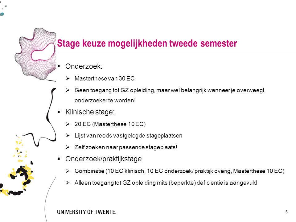 Stage keuze mogelijkheden tweede semester  Onderzoek:  Masterthese van 30 EC  Geen toegang tot GZ opleiding, maar wel belangrijk wanneer je overwee