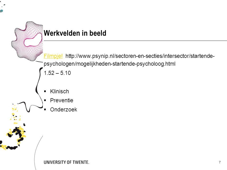 Werkvelden in beeld Filmpje!Filmpje! http://www.psynip.nl/sectoren-en-secties/intersector/startende- psychologen/mogelijkheden-startende-psycholoog.ht