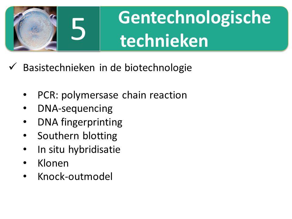Gentechnologische technieken Gentechnologische technieken 5 5 Basistechnieken in de biotechnologie PCR: polymersase chain reaction DNA-sequencing DNA