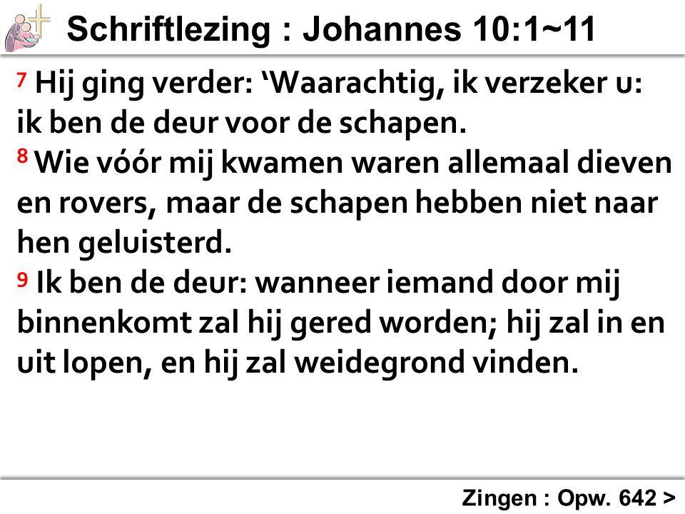 7 Hij ging verder: 'Waarachtig, ik verzeker u: ik ben de deur voor de schapen.