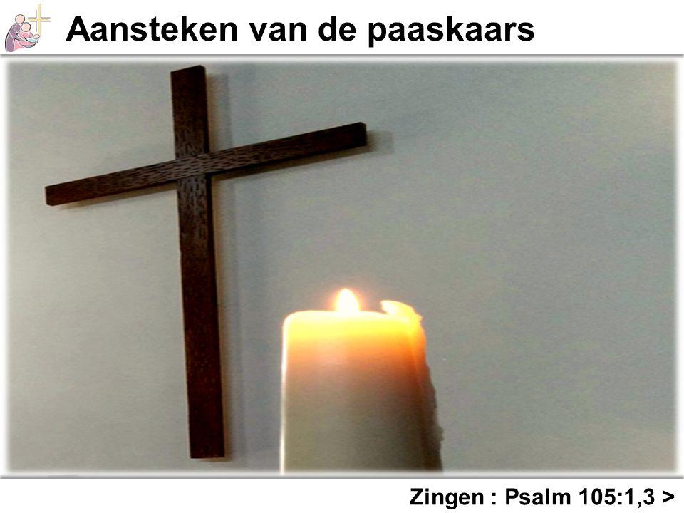Zingen : Psalm 105:1,3 >