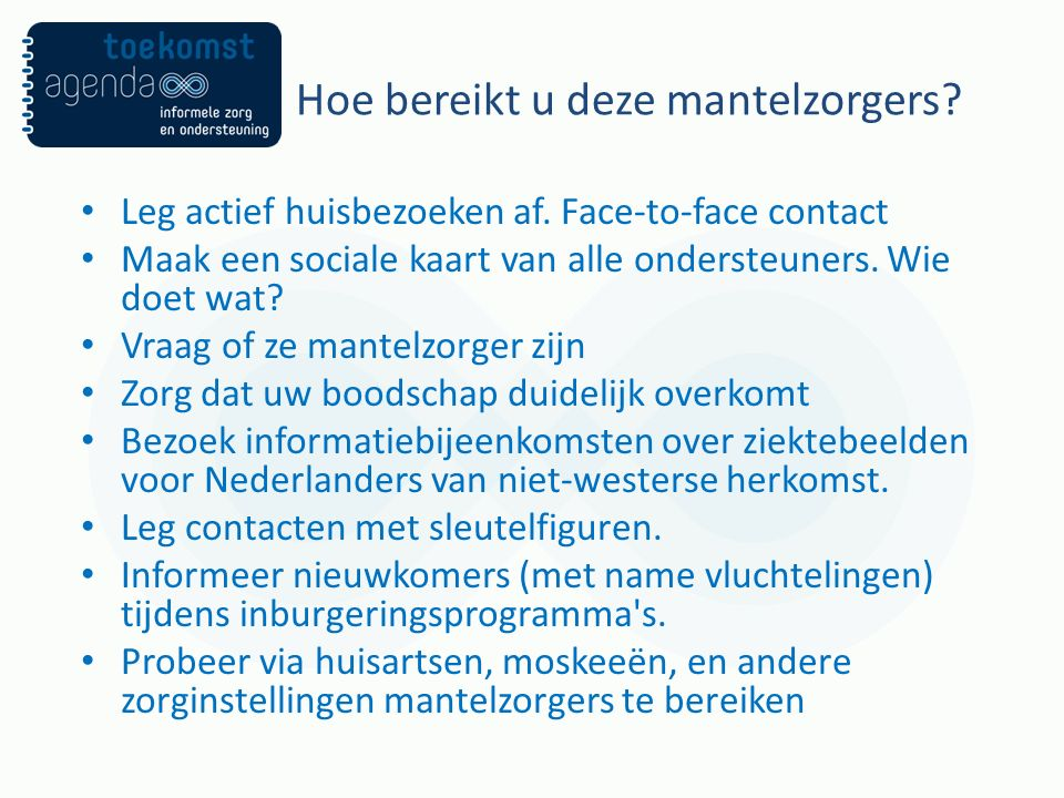 Leg actief huisbezoeken af.Face-to-face contact Maak een sociale kaart van alle ondersteuners.