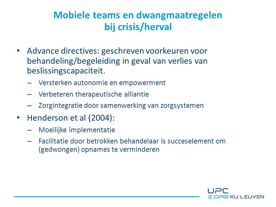 Mobiele teams en dwangmaatregelen bij crisis/herval Advance directives: geschreven voorkeuren voor behandeling/begeleiding in geval van verlies van beslissingscapaciteit.