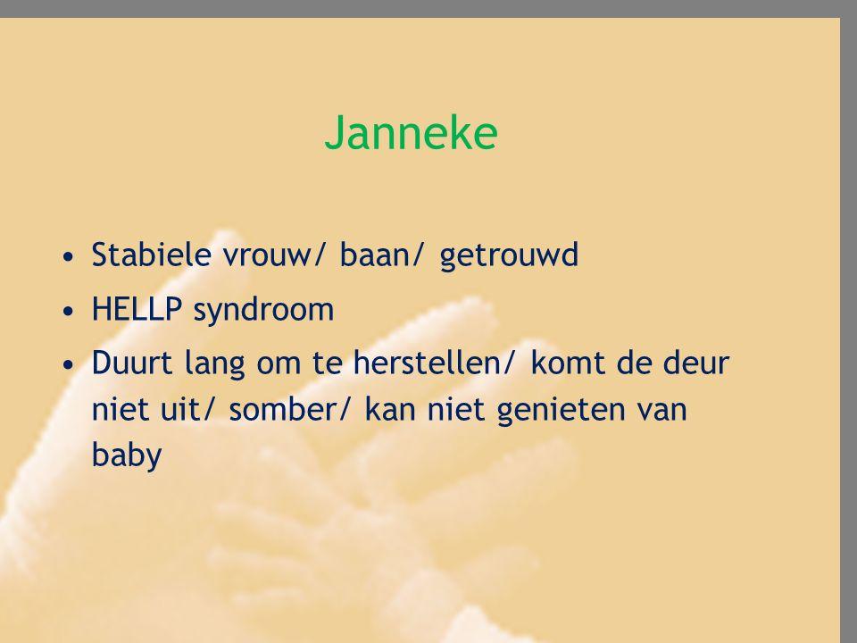 Janneke Stabiele vrouw/ baan/ getrouwd HELLP syndroom Duurt lang om te herstellen/ komt de deur niet uit/ somber/ kan niet genieten van baby