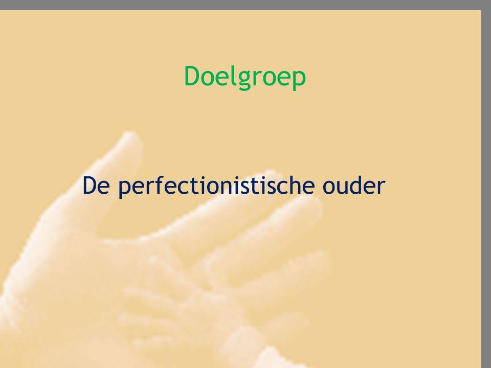 Doelgroep De perfectionistische ouder