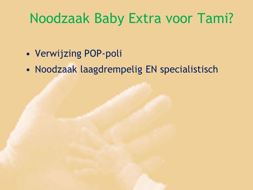 Noodzaak Baby Extra voor Tami? Verwijzing POP-poli Noodzaak laagdrempelig EN specialistisch