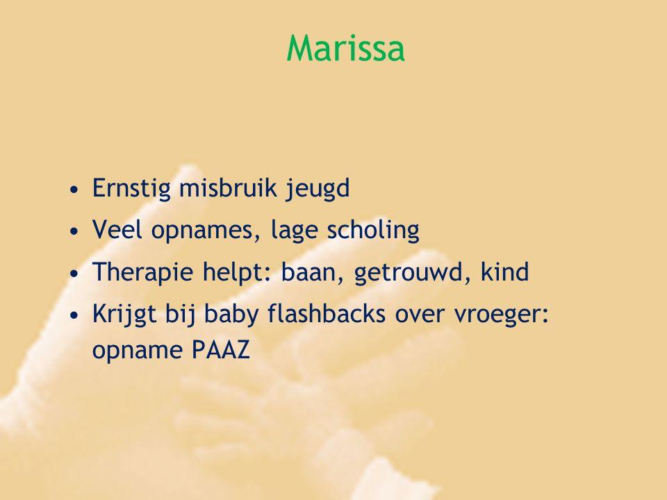 Marissa Ernstig misbruik jeugd Veel opnames, lage scholing Therapie helpt: baan, getrouwd, kind Krijgt bij baby flashbacks over vroeger: opname PAAZ