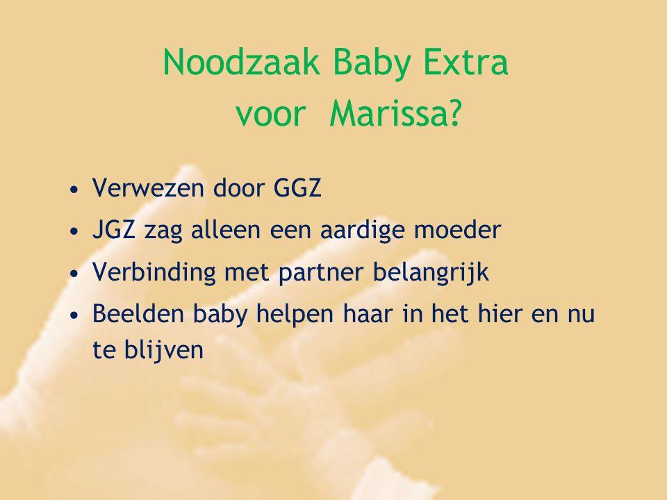 Noodzaak Baby Extra voor Marissa? Verwezen door GGZ JGZ zag alleen een aardige moeder Verbinding met partner belangrijk Beelden baby helpen haar in he