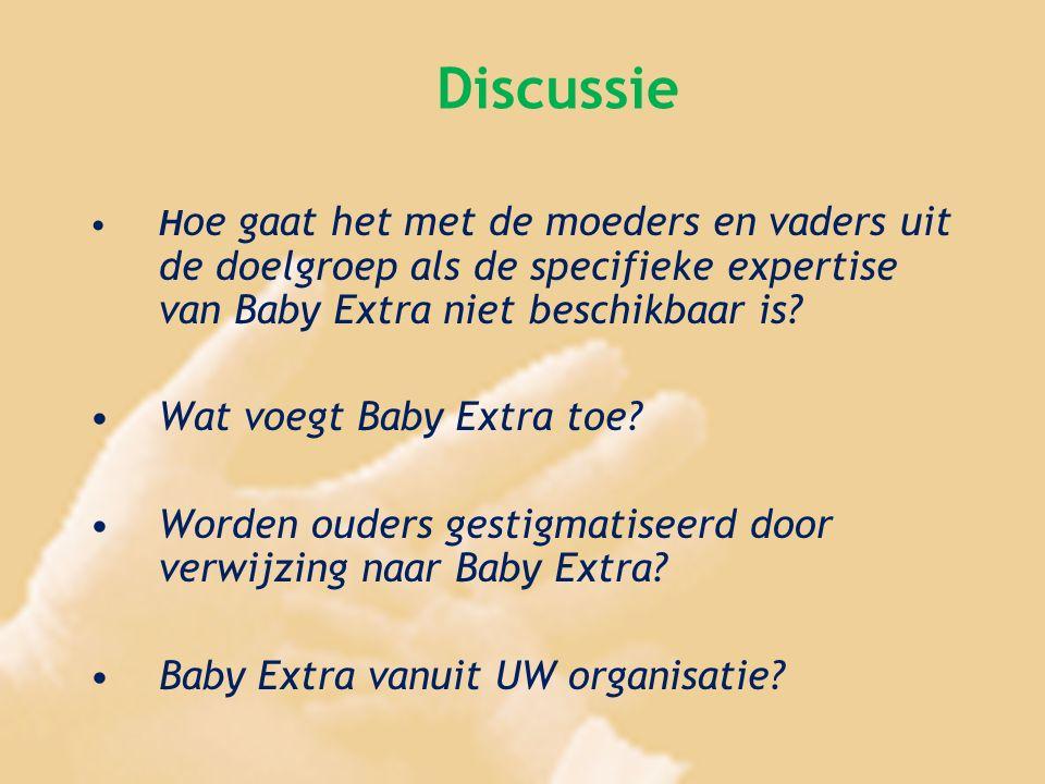 Discussie H oe gaat het met de moeders en vaders uit de doelgroep als de specifieke expertise van Baby Extra niet beschikbaar is? Wat voegt Baby Extra