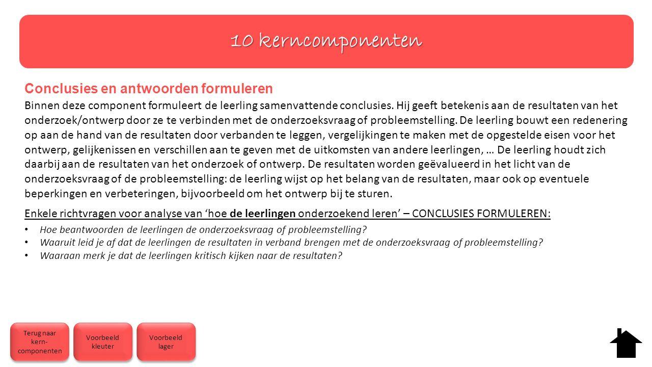 10 kerncomponenten Conclusies en antwoorden formuleren Binnen deze component formuleert de leerling samenvattende conclusies.