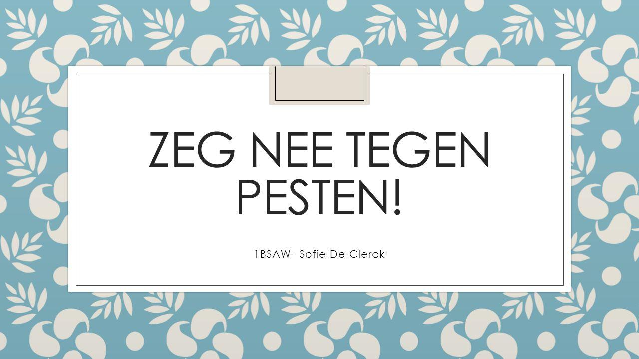 ZEG NEE TEGEN PESTEN! 1BSAW- Sofie De Clerck