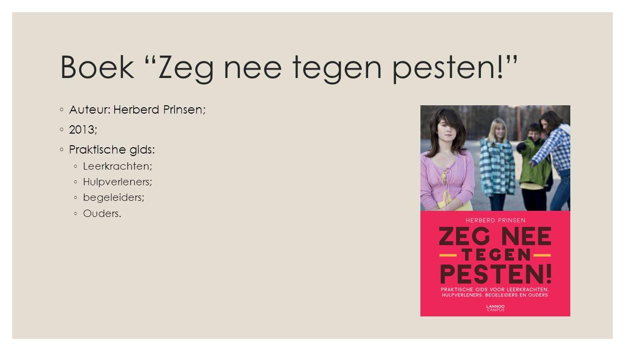 Boek Zeg nee tegen pesten! ◦ Auteur: Herberd Prinsen; ◦ 2013; ◦ Praktische gids: ◦ Leerkrachten; ◦ Hulpverleners; ◦ begeleiders; ◦ Ouders.