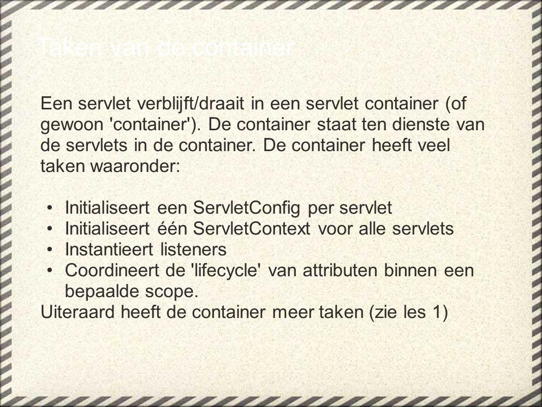 Taken van de container Een servlet verblijft/draait in een servlet container (of gewoon 'container'). De container staat ten dienste van de servlets i