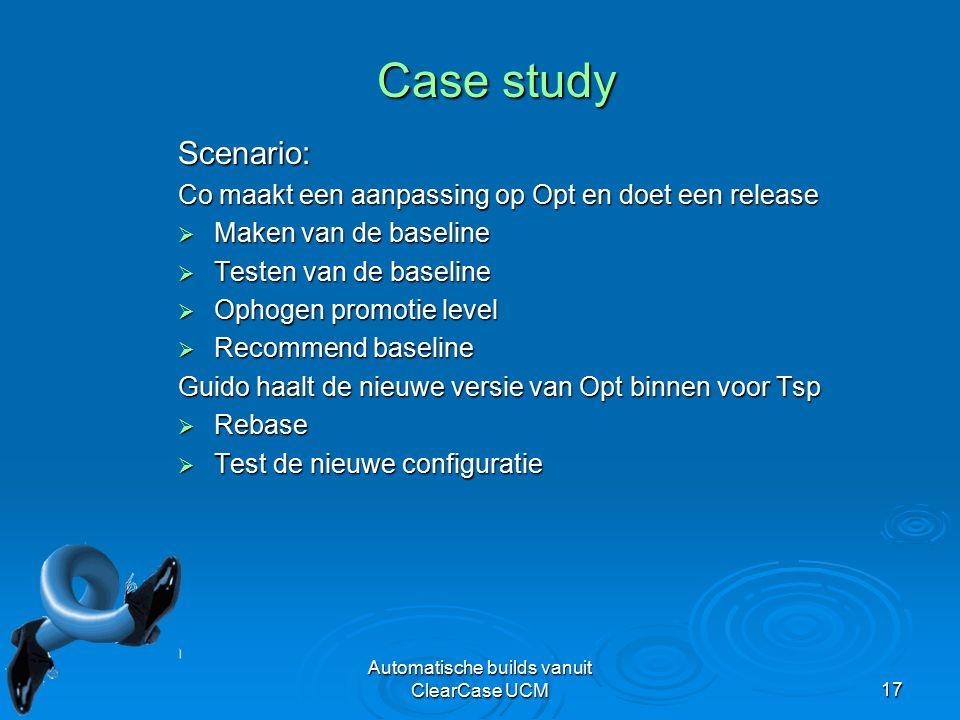 Automatische builds vanuit ClearCase UCM17 Case study Scenario: Co maakt een aanpassing op Opt en doet een release  Maken van de baseline  Testen van de baseline  Ophogen promotie level  Recommend baseline Guido haalt de nieuwe versie van Opt binnen voor Tsp  Rebase  Test de nieuwe configuratie