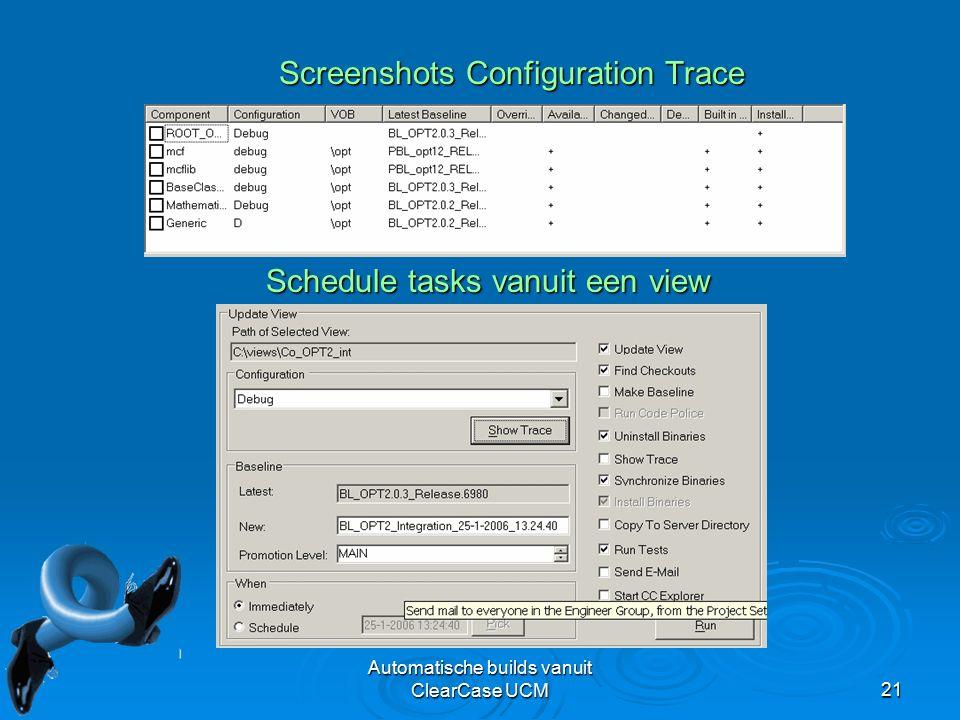 Automatische builds vanuit ClearCase UCM21 Screenshots Configuration Trace Schedule tasks vanuit een view