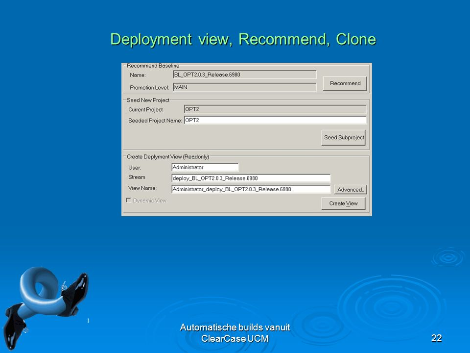 Automatische builds vanuit ClearCase UCM22 Deployment view, Recommend, Clone