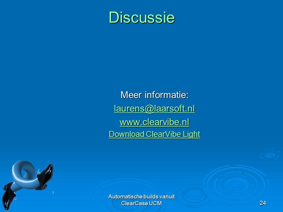 Automatische builds vanuit ClearCase UCM24 Discussie Meer informatie: laurens@laarsoft.nl www.clearvibe.nl Download ClearVibe Light Download ClearVibe Light