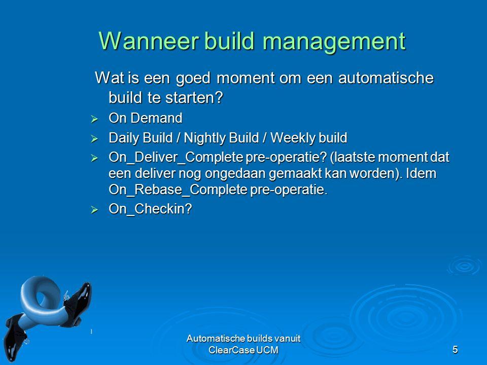 Automatische builds vanuit ClearCase UCM5 Wanneer build management Wat is een goed moment om een automatische build te starten.