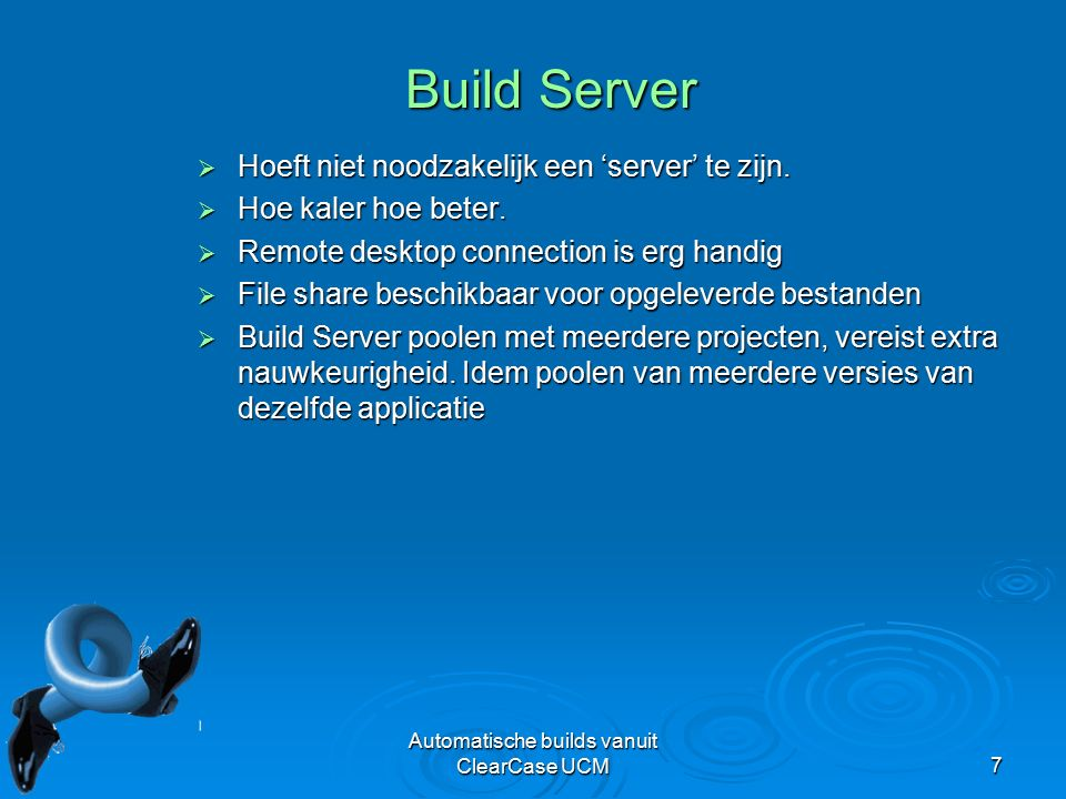 Automatische builds vanuit ClearCase UCM8 Rational Support  ClearMake / Omake  Diverse test tools  ClearTool  ClearCase Automation Library (CAL) COM component, is ongeveer 30% wrapper van ClearTool COM component, is ongeveer 30% wrapper van ClearTool  Glue: Command Line, Perl, Applicaties  Doe het zelf!