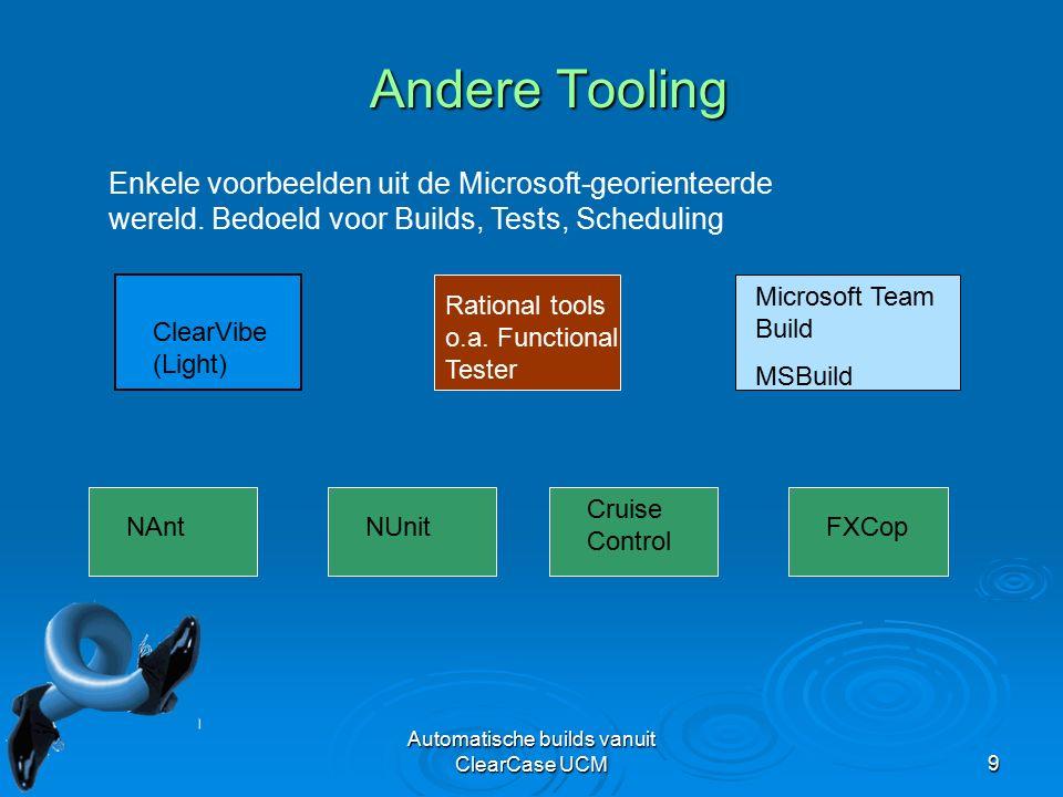 Automatische builds vanuit ClearCase UCM9 Andere Tooling Enkele voorbeelden uit de Microsoft-georienteerde wereld.