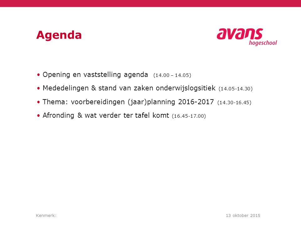 Kenmerk:13 oktober 2015 Agenda Opening en vaststelling agenda (14.00 – 14.05) Mededelingen & stand van zaken onderwijslogsitiek (14.05-14.30) Thema: voorbereidingen (jaar)planning 2016-2017 (14.30-16.45) Afronding & wat verder ter tafel komt (16.45-17.00)