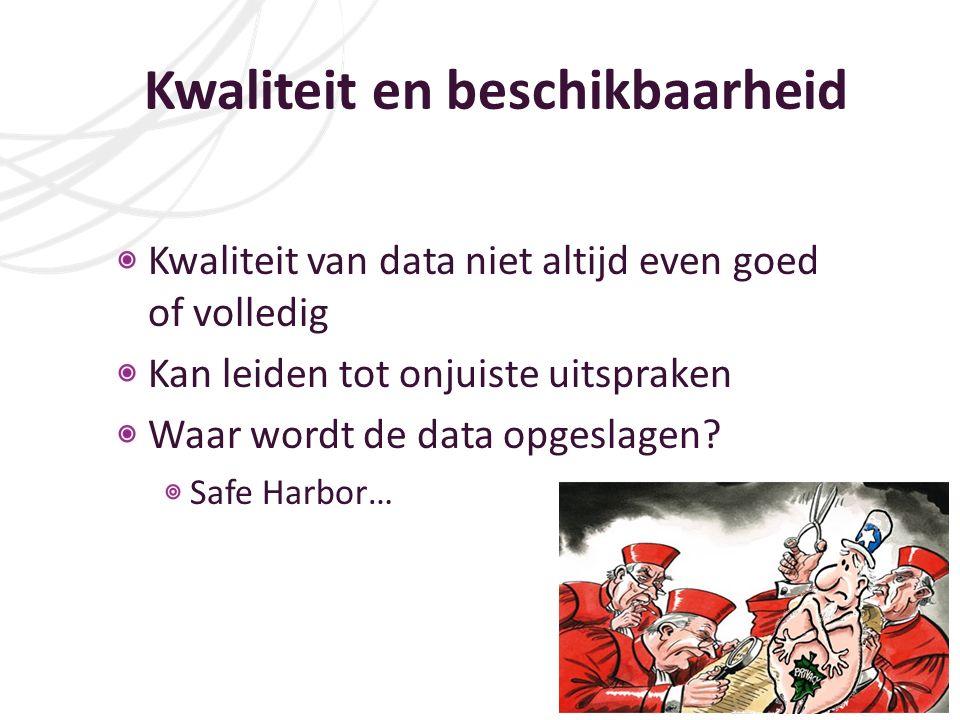 Kwaliteit en beschikbaarheid Kwaliteit van data niet altijd even goed of volledig Kan leiden tot onjuiste uitspraken Waar wordt de data opgeslagen.