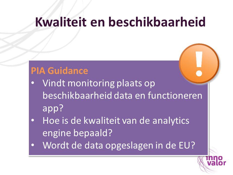 Kwaliteit en beschikbaarheid PIA Guidance Vindt monitoring plaats op beschikbaarheid data en functioneren app? Hoe is de kwaliteit van de analytics en