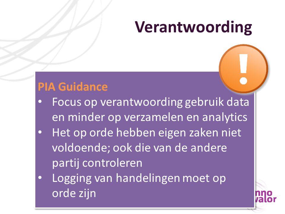 Verantwoording PIA Guidance Focus op verantwoording gebruik data en minder op verzamelen en analytics Het op orde hebben eigen zaken niet voldoende; o
