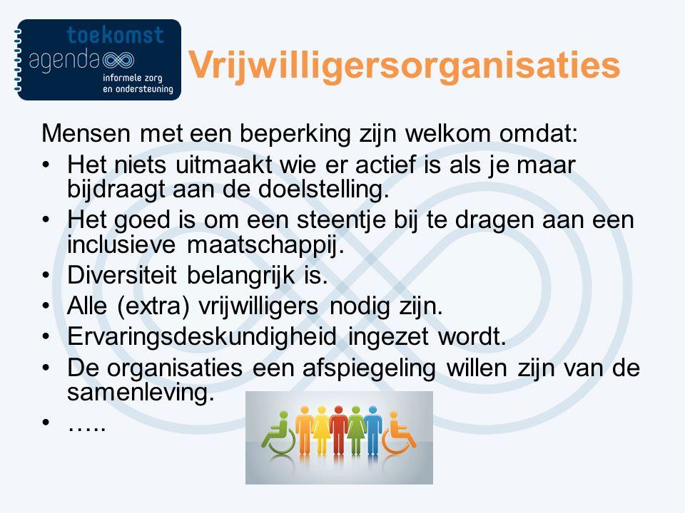 Vrijwilligersorganisaties Mensen met een beperking zijn welkom omdat: Het niets uitmaakt wie er actief is als je maar bijdraagt aan de doelstelling.
