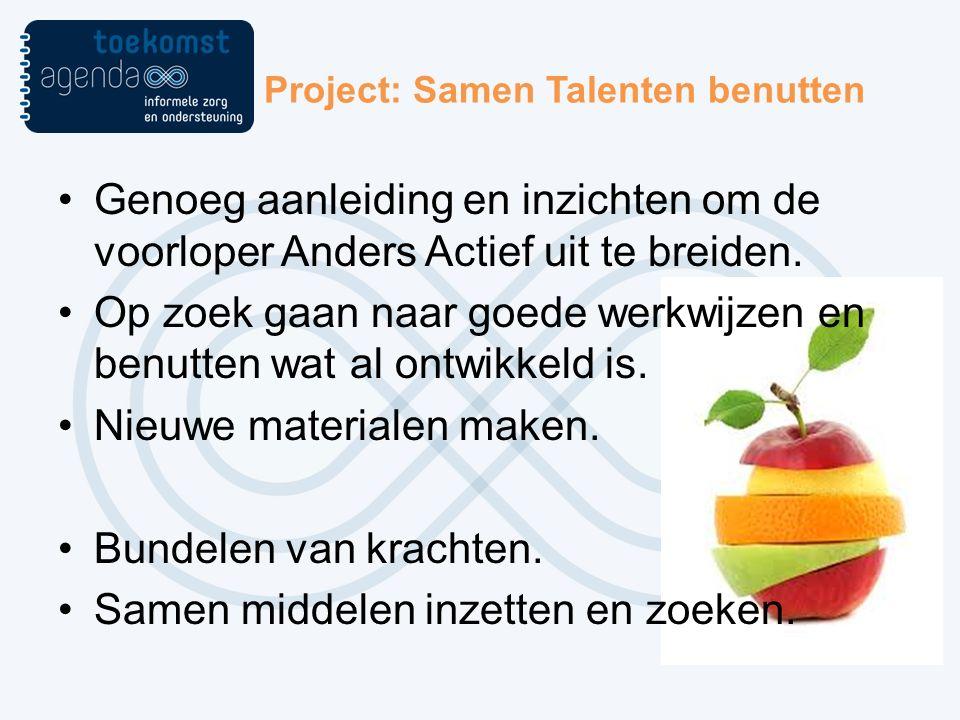 Project: Samen Talenten benutten Genoeg aanleiding en inzichten om de voorloper Anders Actief uit te breiden.