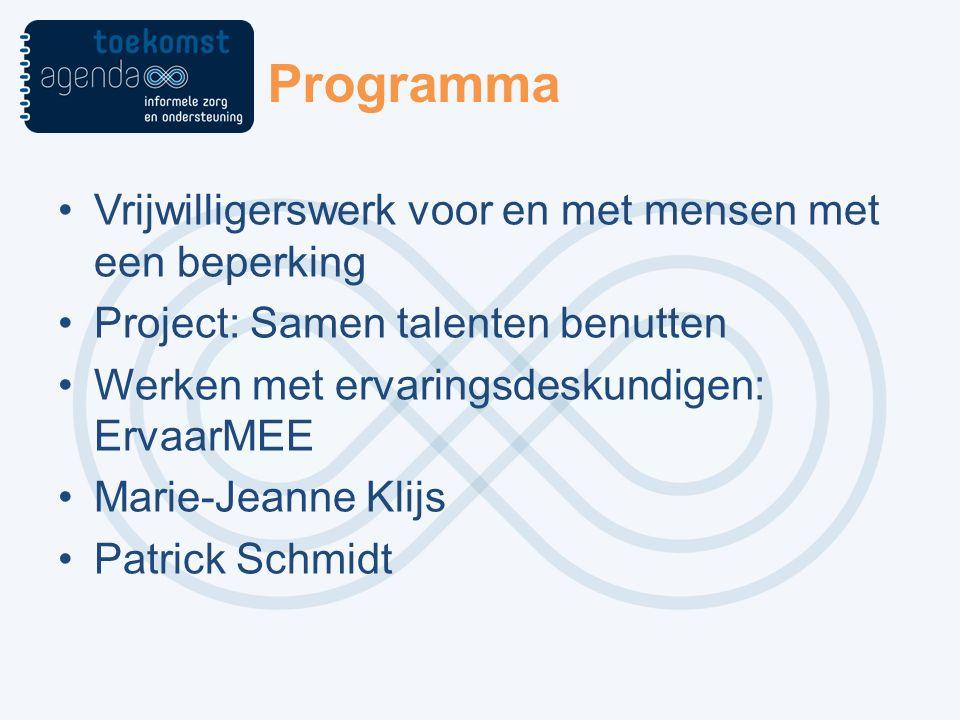 Programma Vrijwilligerswerk voor en met mensen met een beperking Project: Samen talenten benutten Werken met ervaringsdeskundigen: ErvaarMEE Marie-Jeanne Klijs Patrick Schmidt