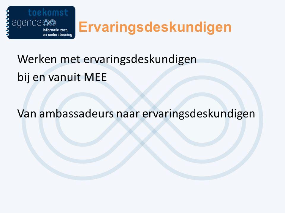Ervaringsdeskundigen Werken met ervaringsdeskundigen bij en vanuit MEE Van ambassadeurs naar ervaringsdeskundigen
