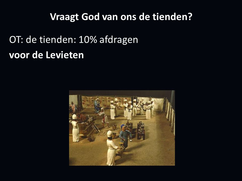 Vraagt God van ons de tienden OT: de tienden: 10% afdragen voor de Levieten