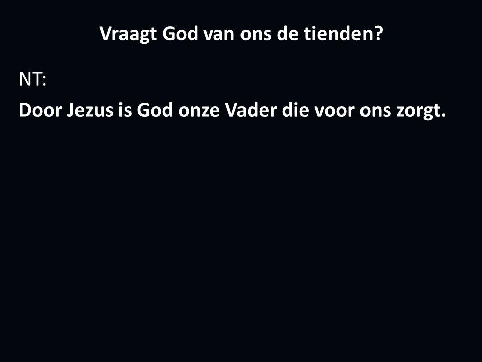 Vraagt God van ons de tienden NT: Door Jezus is God onze Vader die voor ons zorgt.