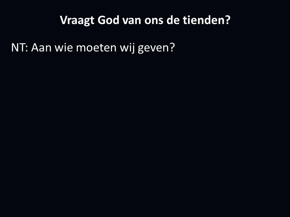 Vraagt God van ons de tienden NT: Aan wie moeten wij geven