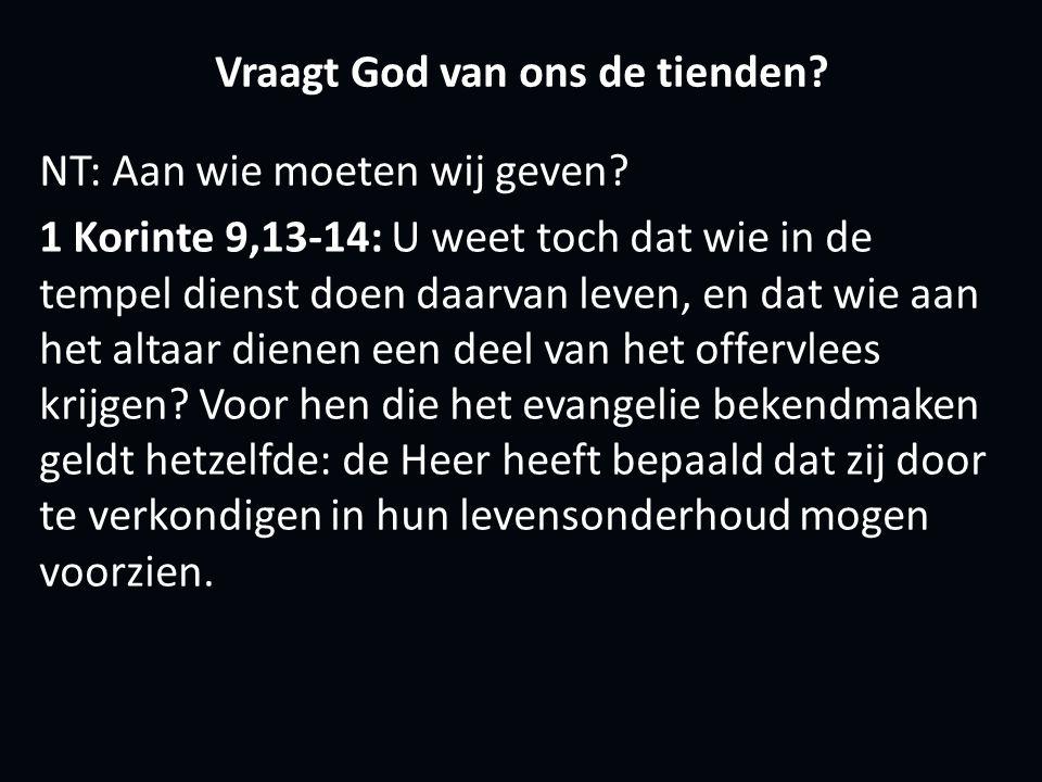 Vraagt God van ons de tienden. NT: Aan wie moeten wij geven.