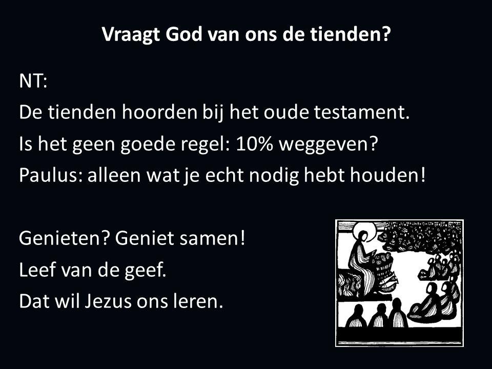 Vraagt God van ons de tienden. NT: De tienden hoorden bij het oude testament.