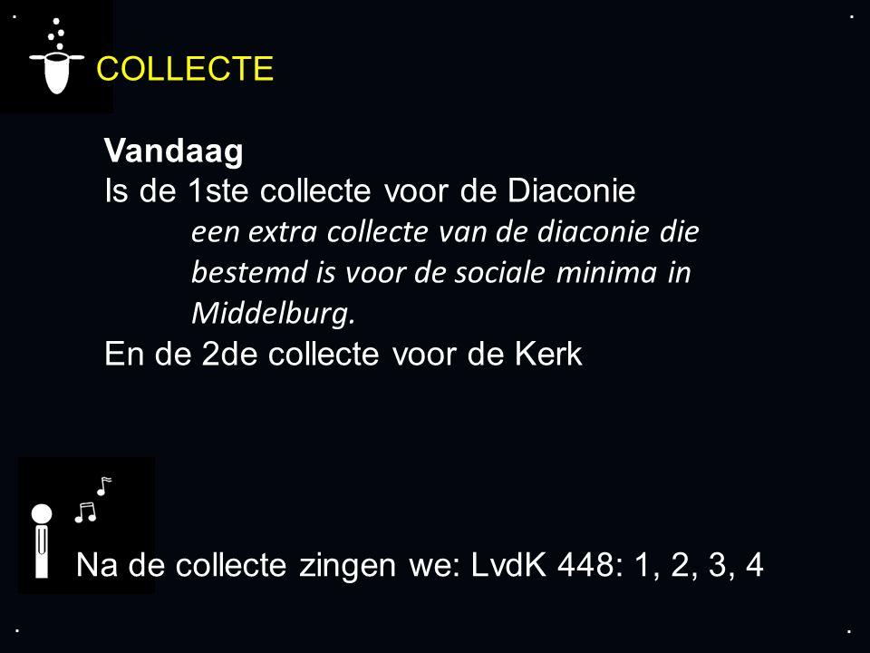 .... COLLECTE Vandaag Is de 1ste collecte voor de Diaconie een extra collecte van de diaconie die bestemd is voor de sociale minima in Middelburg. En
