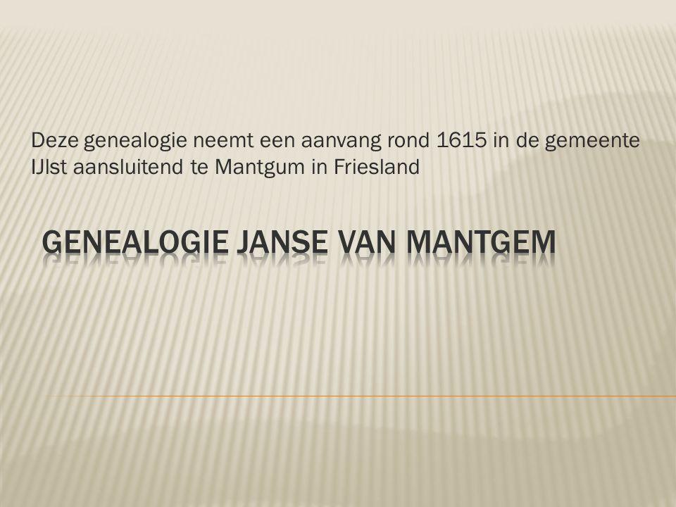 Deze genealogie neemt een aanvang rond 1615 in de gemeente IJlst aansluitend te Mantgum in Friesland