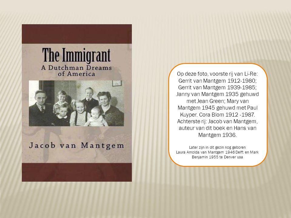 Op deze foto, voorste rij van Li-Re: Gerrit van Mantgem 1912-1980; Gerrit van Mantgem 1939-1985; Janny van Mantgem 1935 gehuwd met Jean Green; Mary van Mantgem 1945 gehuwd met Paul Kuyper.
