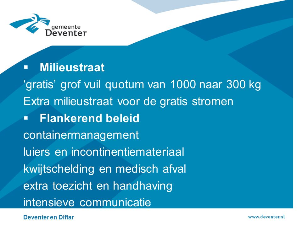  Milieustraat 'gratis' grof vuil quotum van 1000 naar 300 kg Extra milieustraat voor de gratis stromen  Flankerend beleid containermanagement luiers