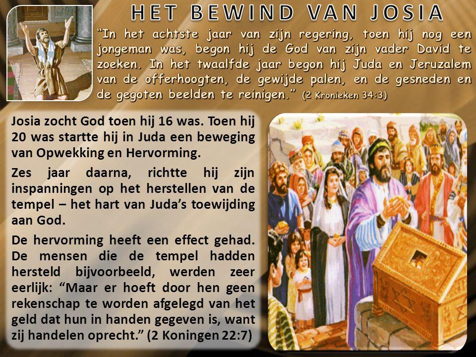 Josia zocht God toen hij 16 was.