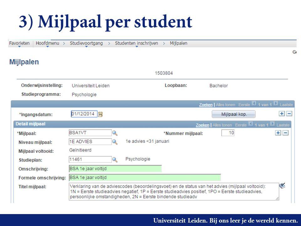 Universiteit Leiden. Bij ons leer je de wereld kennen. 3) Mijlpaal per student